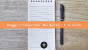 Read more about the article Blogger e giornalista: due mestieri a confronto