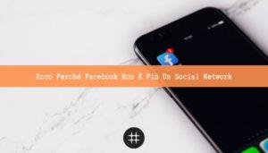 Read more about the article Ecco perché Facebook non è più un social network