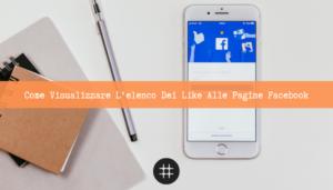 Read more about the article Come visualizzare l'elenco dei Like alle pagine Facebook