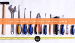 Read more about the article 5 Tool indispensabili per un Socialmediacoso come me