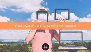 Read more about the article Brand Identity: 3 Risorse Utili Per Iniziare