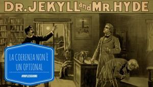 """Read more about the article Il web, la coerenza e la sindrome di """"Dr. Jekyll e Mr. Hyde"""""""