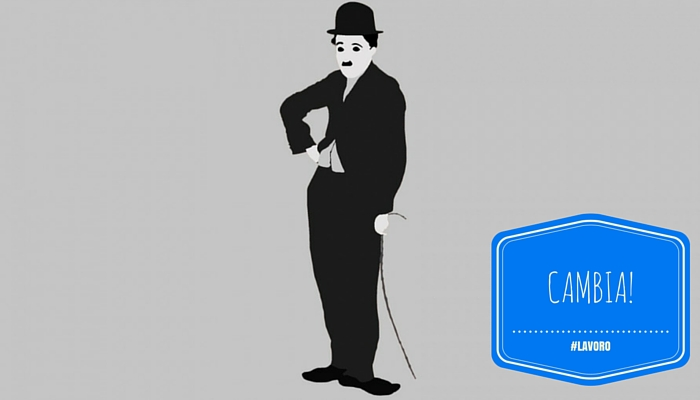 Fai come Charlie Chaplin...cambia!