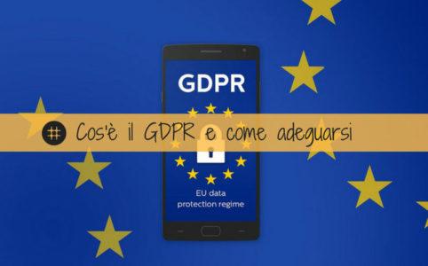 Cos'è il GDPR e come adeguarsi alle nuove norme sulla privacy