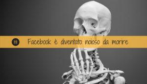 Read more about the article Facebook è in calo perché è diventato noioso da morire