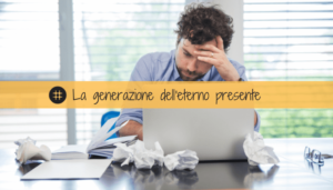 Read more about the article Noi, quelli della generazione dell'eterno presente