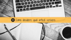 Read more about the article Come trovare spunti per decidere quali articoli scrivere