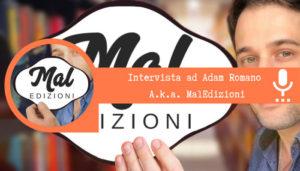 Read more about the article Come si crea e gestisce una community di successo: intervista ad Adam Romano A.k.a. MalEdizioni