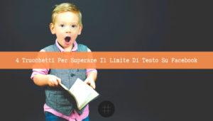 Read more about the article 4 Trucchetti Per Superare Il Limite Di Testo Su Facebook