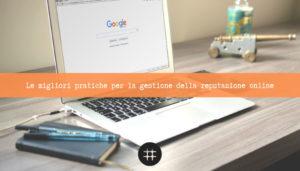 Read more about the article Le migliori pratiche per la gestione della reputazione online