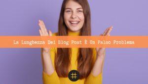 Read more about the article La lunghezza dei Blog Post è un falso problema