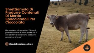 Read more about the article Smettiamola Di Produrre Contenuti Di Merda Spacciandoli per Cioccolata